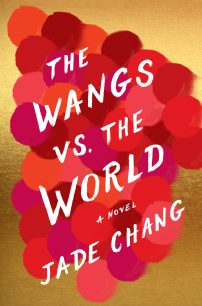 The Wangs vs. the World by Jade Chang; design by Kimberly Glyder (Houghton Mifflin / October 2016)