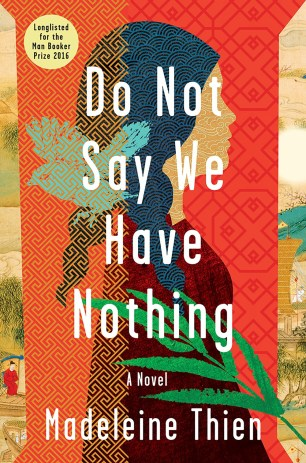 Do Not Say We Have Nothing by Madeleine Thien; design Jaya Miceli (W.W. Norton / October 2016)