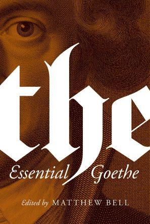 The Essential Goethe edited by Matthew Bell; design by Chris Ferrante (Princeton University Press / January 2016)