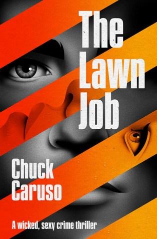 The Lawn Job by Chuck Caruso; design by La Boca (Cloud Lodge Books / July 2017)