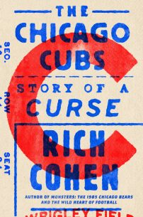 The Chicago Cubs: Story of a Curse by Rich Cohen; design by Alex Merto (FSG / October 2017)