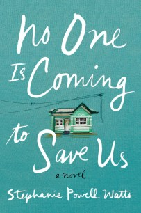 No One is Coming to Save Us by Stephanie Watts; design Sara Wood; embroidery by Stephanie Kelly Clark (Ecco / April 2017)