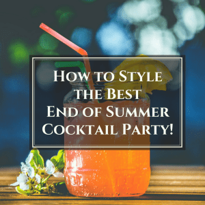 How to style the best end of summer cocktail party