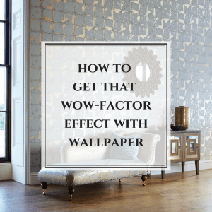 How to Get That Wow-Factor Effect with Wallpaper