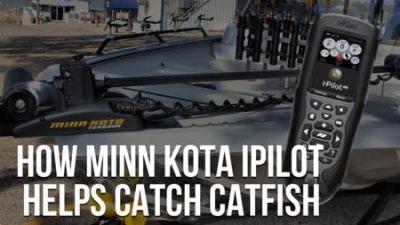 Minn Kota iPilot and iPilot Link For Catfish [Tips, Tricks, Techniques]