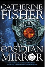 Catherine Fisher - author, writer, novelist, UK - The Obsidian Mirror 2012