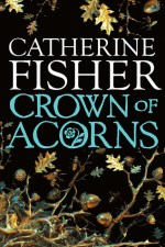 Catherine Fisher - author, writer, novelist, UK - The Crown of Acorns 2010