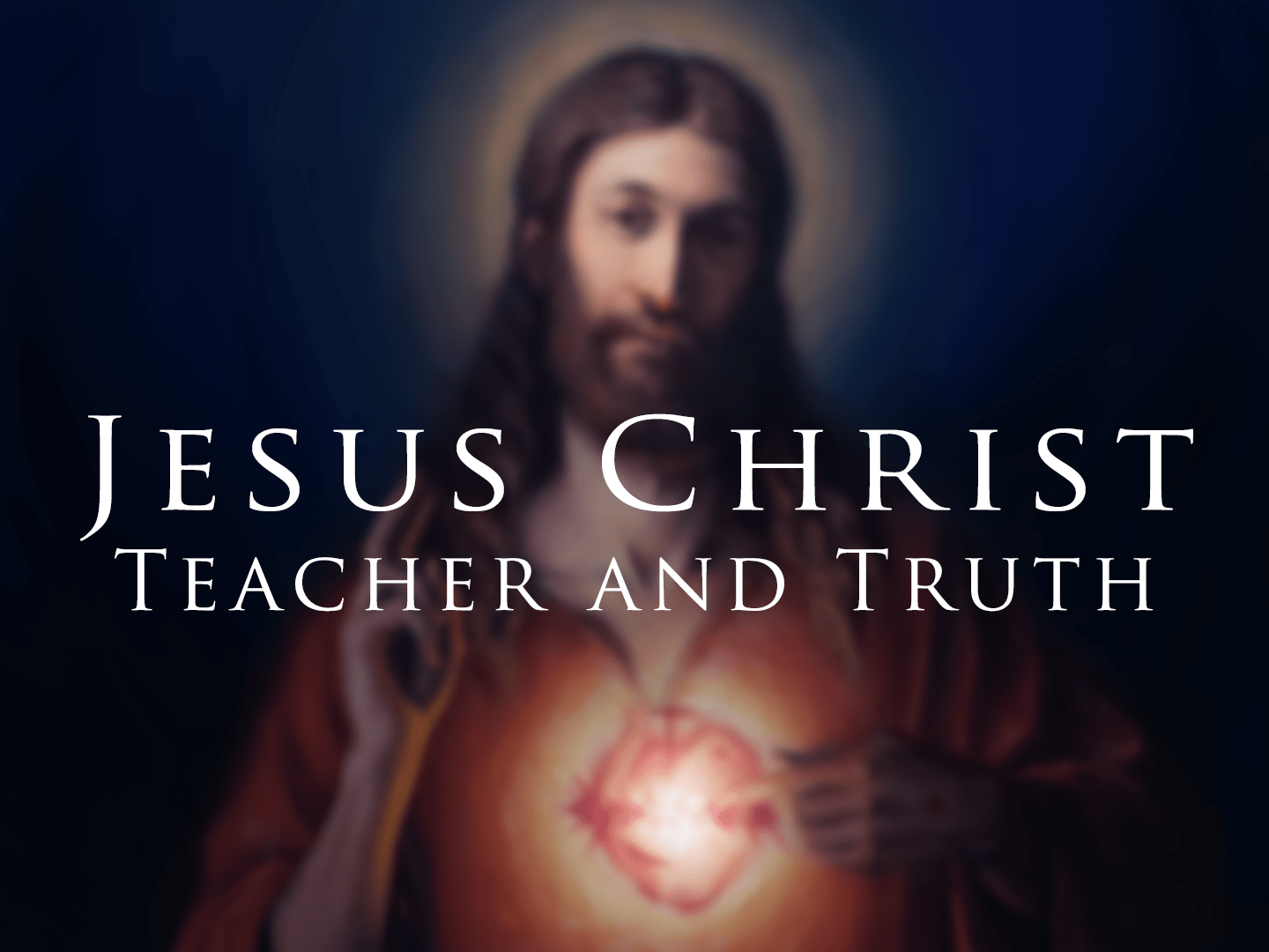 Jesus Christ: Teacher And Truth
