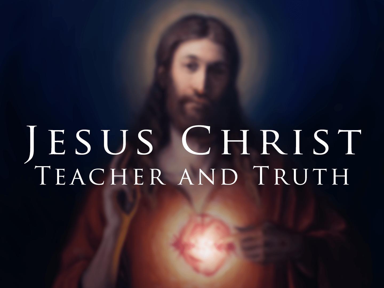 Jesus Christ: Teacher And Truth – Catholic East Texas
