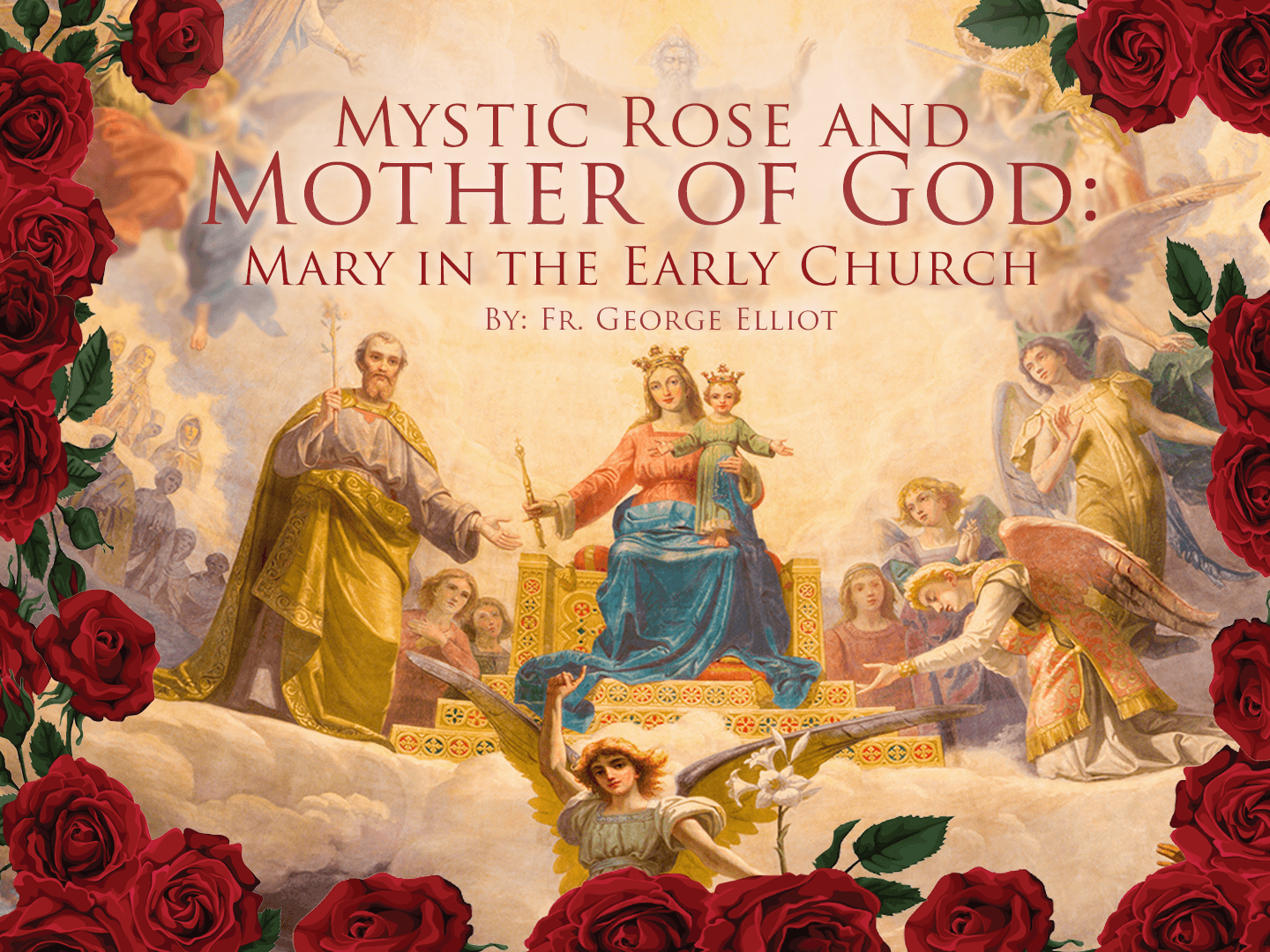 Mystical Rose and Mother of God: Mary in the Early Church