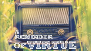 The Radio: A Reminder of Virtue