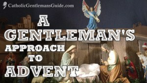 A Gentleman's Approach to Advent
