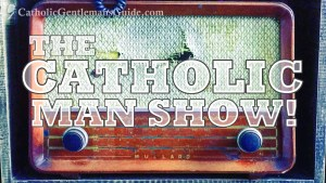 The Catholic Man Show!