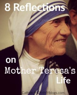 8 Reflections on Mother Teresa's Life