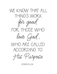 We know that all things work for good for those who love God, who are called according to His purpose. Romans 8_28 Free Scripture printable