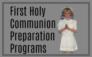 First Holy Communion Sacrament Preparation Programs- Supplemental or Homeschool catechism
