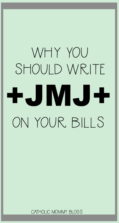 why you should write JMJ on your bills and homework. catholic