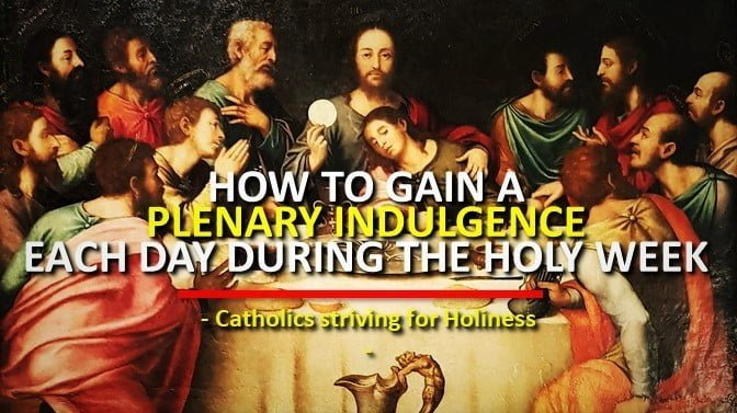 HOW TO GAIN A PLENARY INDULGENCE EACH DAY DURING THE HOLY WEEK.