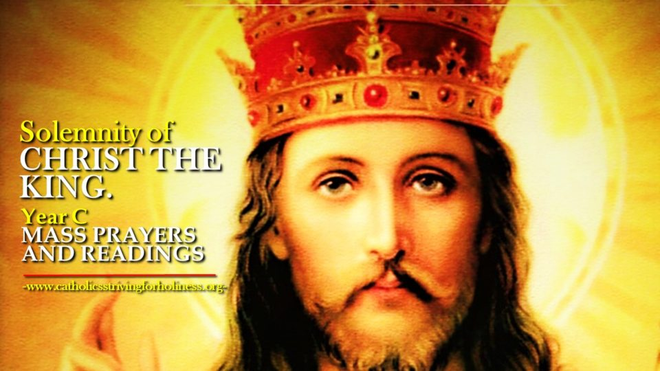 SOLEMNITY OF CHRIST THE KING YEAR C MASS PRAYERS AND READINGS.