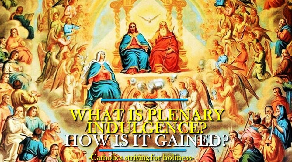 PLENARY INDULGENCE: WHAT IS IT AND HOW IS IT GAINED.
