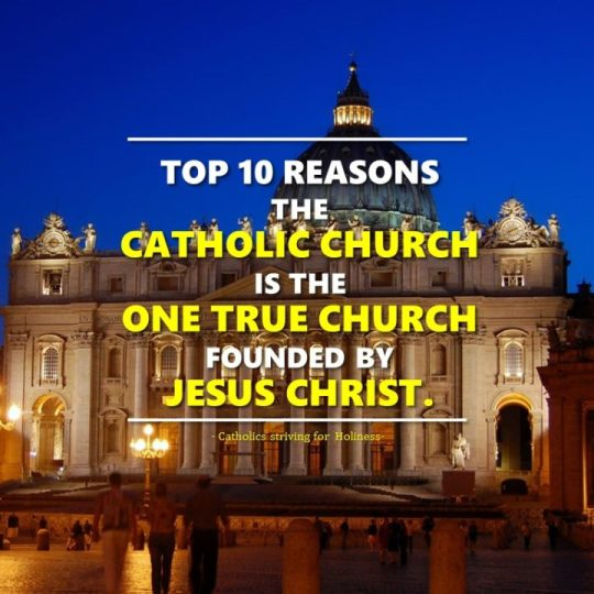 TOP 10 REASONS WHY THE CATHOLIC CHURCH IS THE ONE TRUE CHURCH FOUNDED BY JESUS CHRIST. 2