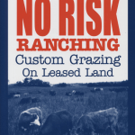 No Risk Ranching – Custom Grazing on Leased Land