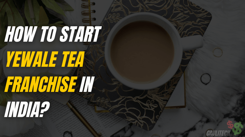 How To Start Yewale Tea Franchise In India