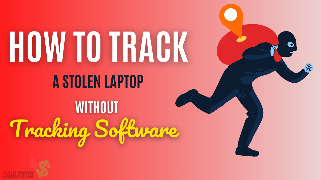 how to track a stolen laptop without tracking software
