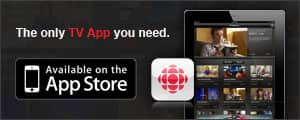 CBC TV: The only TV App you need. Available on the App Store.
