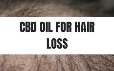 CBD Oil for Hair Growth and Hair Loss
