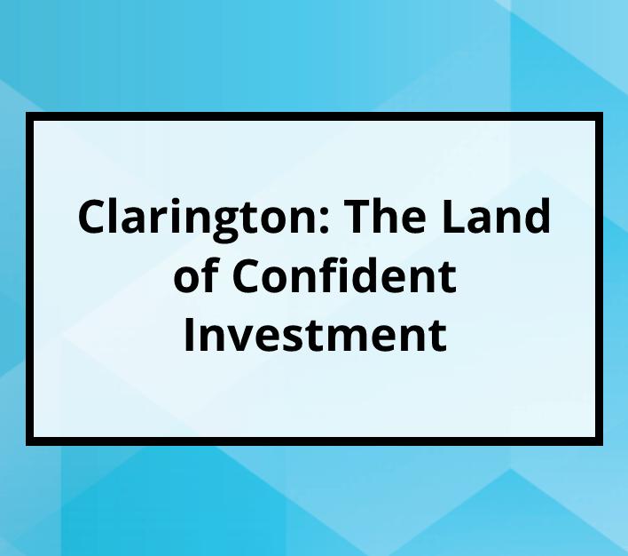 Clarington: The Land of Confident Investment