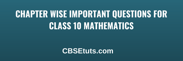 CBSE Important Questions for Class 10 Maths Board Exam 2019-20