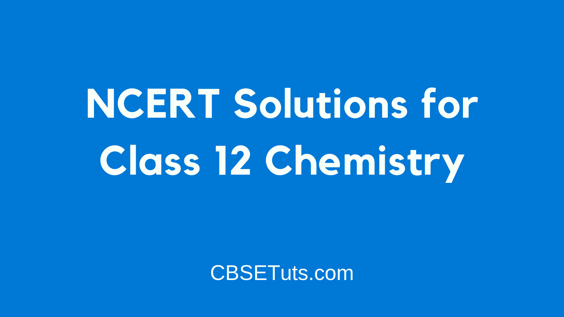 NCERT Solutions for Class 12 Chemistry - CBSE Tuts