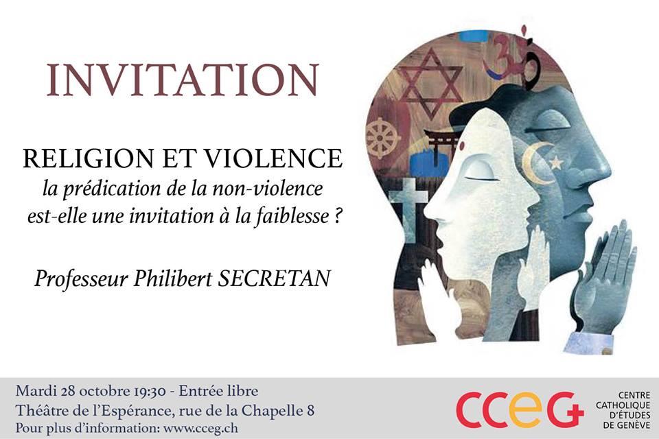 """Le mardi 28 octobre 2014 à 19:30  (Entrée libre)    CONFERENCE PUBLIQUE  PROF. PHILIBERT SECRETAN    """"RELIGION ET VIOLENCE"""""""