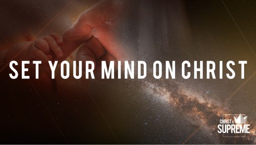 Set Your Mind on Christ