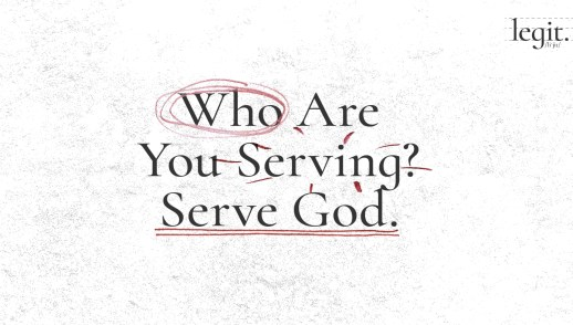 Who Are You Serving? Serve God.