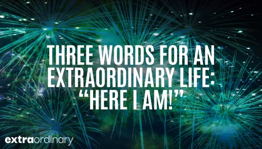 "Three Words for an Extraordinary Life: ""Here I Am!"""