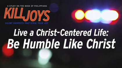 Live a Christ-Centered Life: Be Humble Like Christ