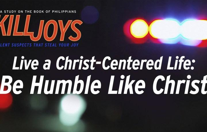 Live a Christ-Centered Life: Be Humble Like Christ