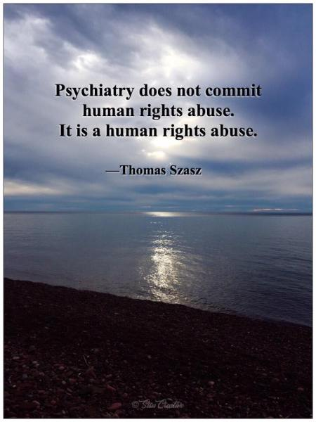 Psychiatry does not commit human rights abuse. It is a human rights abuse.