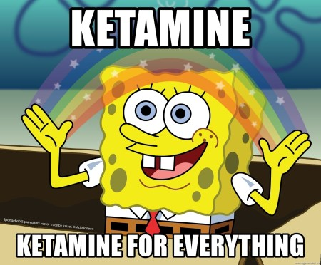 Ketamine for everything