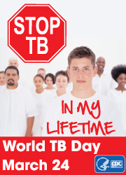 Stop TB - In My Lifetime, World TB Day, March 24. http://www.cdc.gov/tb/events/WorldTBDay/default.htm
