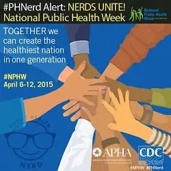 Public Health Nerd Alert: National Public Health Week 2015.