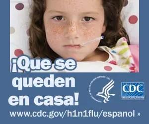 No envíe a su hijo enfermo a la escuela y deje que se quede en casa. Para obtener más información consulte www.cdc.gov/h1n1flu/espanol/