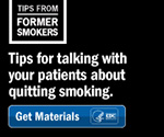 Tips for talking with your patients about quitting smoking. Get Materials.