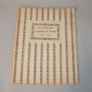 Les Parfums à travers la Mode, rétrospective de 1765 - 1945