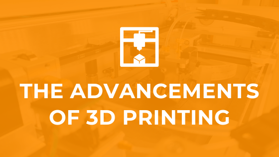The Advancements of 3D Printing