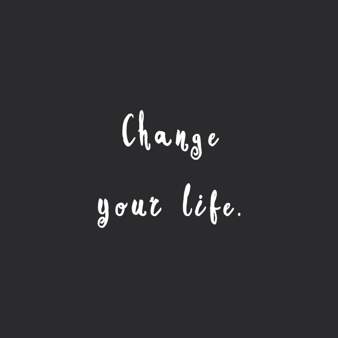 Change Your Life Exercise And Fitness Inspirational Quote