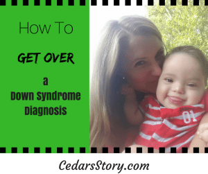 how to get over a down syndrome diagnosis