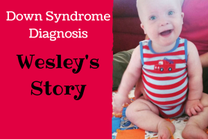 Wesley's Story- A Prenatal diagnosis of Down Syndrome